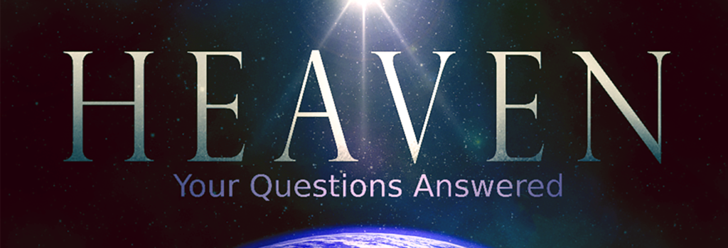 Sermon: HEAVEN, Your Questions Answered