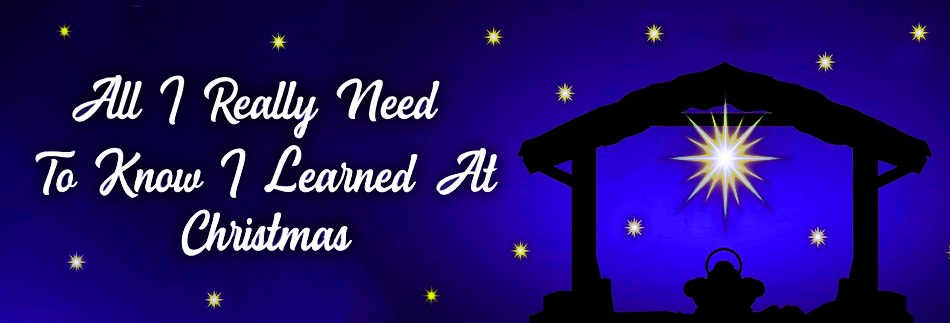 SERMON: All I Really Need to Know I Learned at Christmas